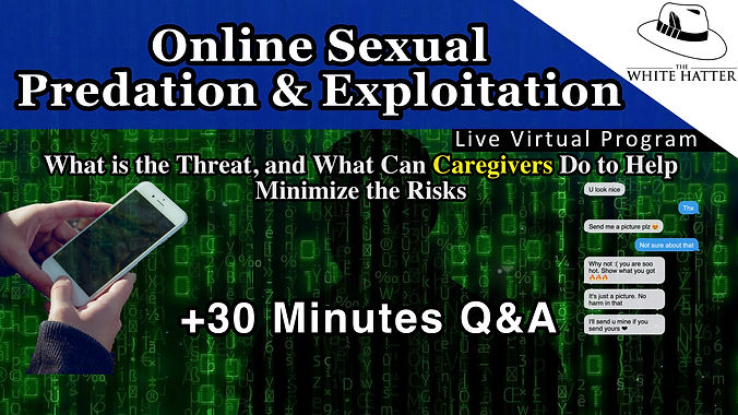 Online Sexual Predation Exploitation What Is the Threat and What Can Students Do To Help Minimize The Online Risks