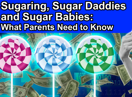 Sugaring, Sugar Daddies and Sugar Babies: What Parents Need to Know