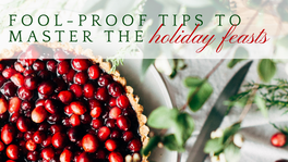 Fool-Proof Tips to Master The Holiday Feasts
