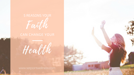5 Ways Your Faith Can Change Your Health