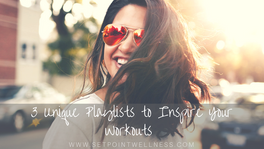 3 Unique Playlists to Inspire Your Workouts