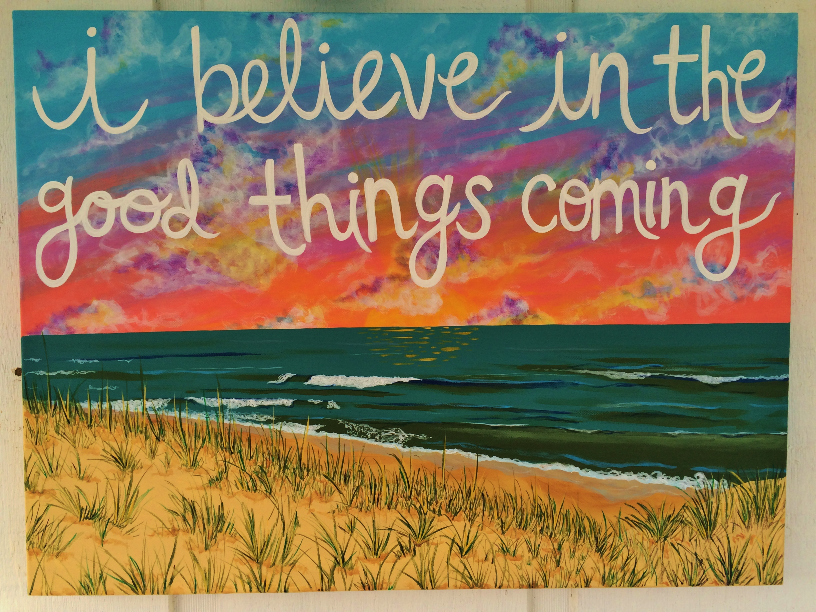 i believe in the good things coming