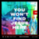 You%20won't%20find%20Jesus%20here_edited