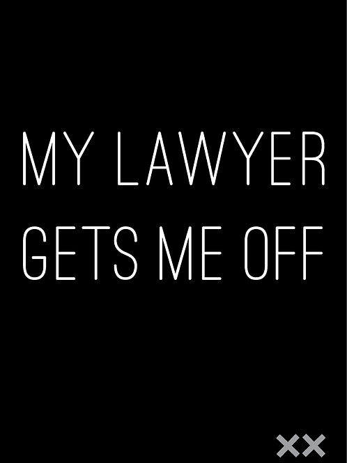 My Lawyer Gets Me Off