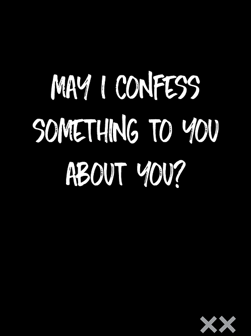 May I Confess Something About You?