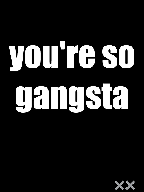 You're So Gangsta