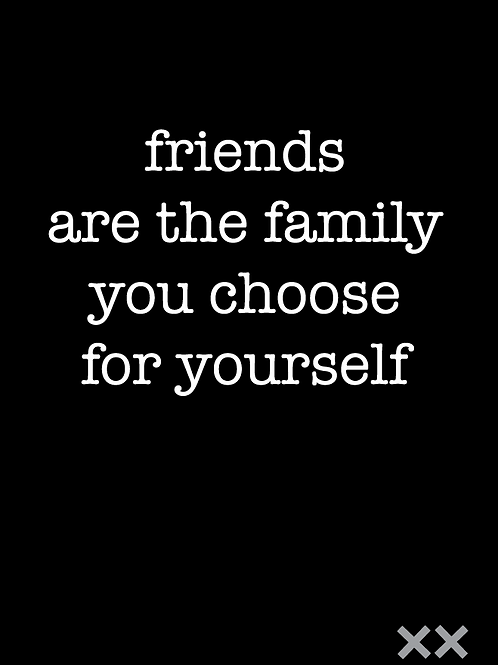 Friends Are the Family You Choose for Yourself