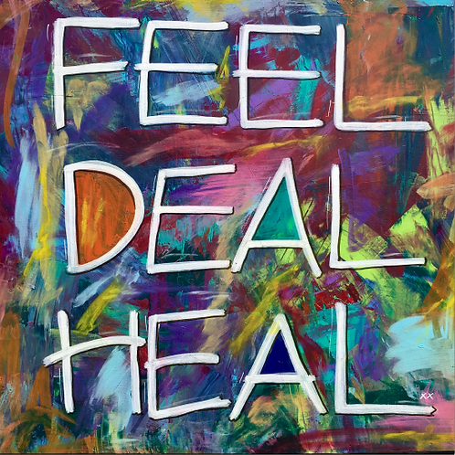 "Print of ""Feel Deal Heal"""
