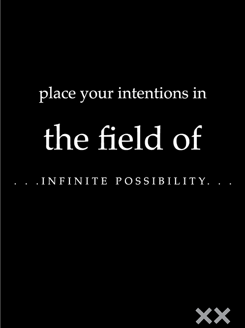 Place Your Intentions in the Field of Infinite Possibility