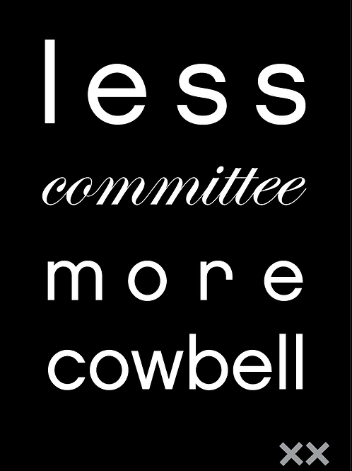 Less Committee More Cowbell