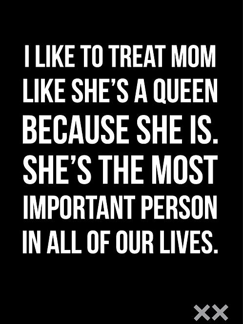I Like to Treat Mom Like a Queen