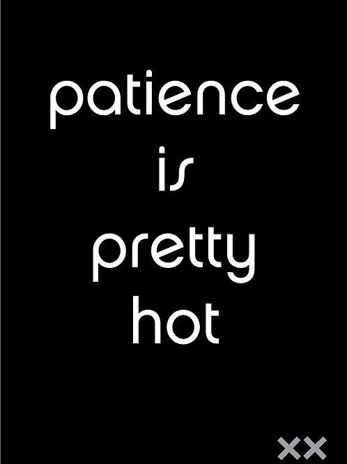 Patience is Pretty Hot
