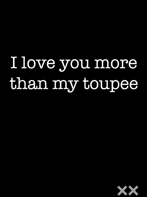 I Love You More than My Toupee