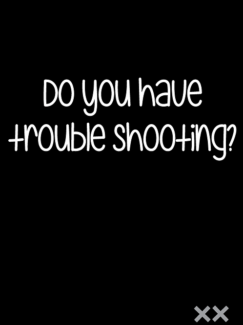 Do You Have Trouble Shooting?