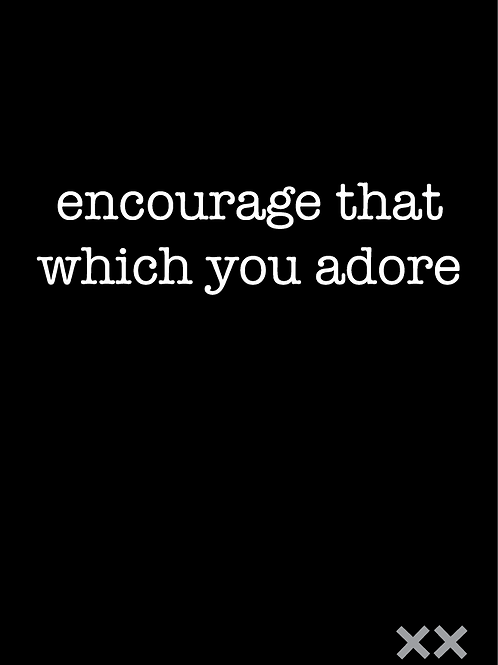 Encourage that Which You Adore