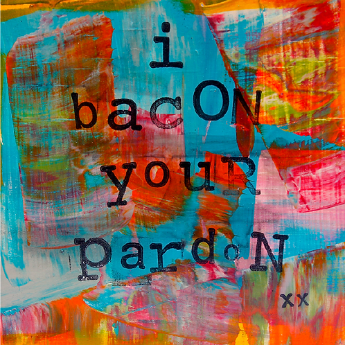 "Greeting Card of ""I Bacon Your Pardon"""