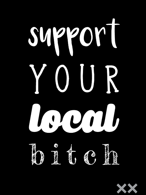 Support Your Local Bitch