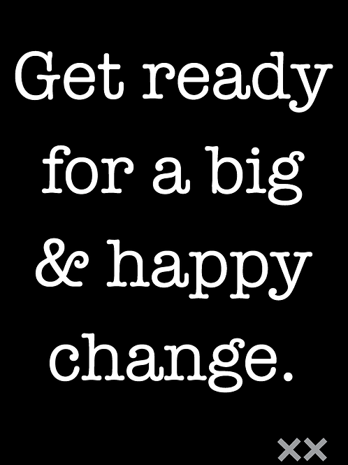 Get Ready for a Big and Happy Change