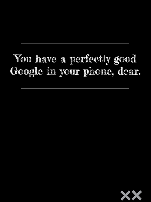 You Have a Perfectly Good Google on Your Phone, Dear