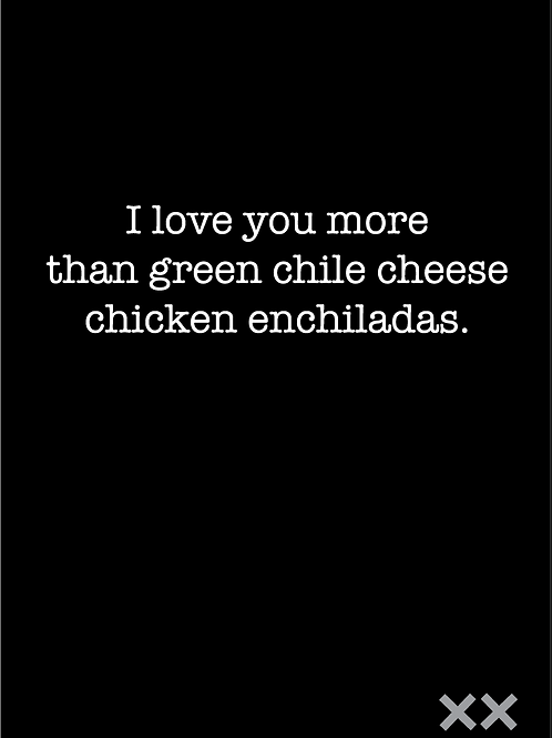 I Love You More than Green Chile Cheese Chicken Enchiladas