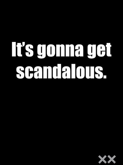 It's Gonna Get Scandalous.