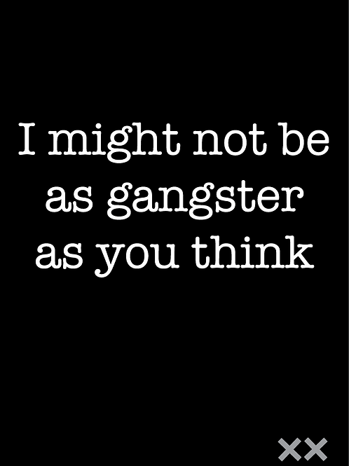 I Might Not Be as Gangster as You Think
