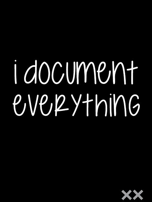 I Document Everything