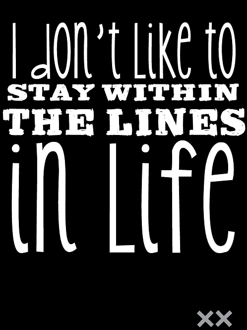 I Don't Like to Stay Within the Lines in Life