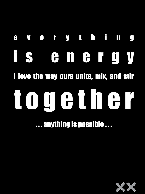 Everything is Energy - I Love When Ours Unite, Mix, and Stir Together...