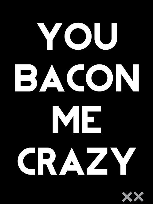 You Bacon Me Crazy