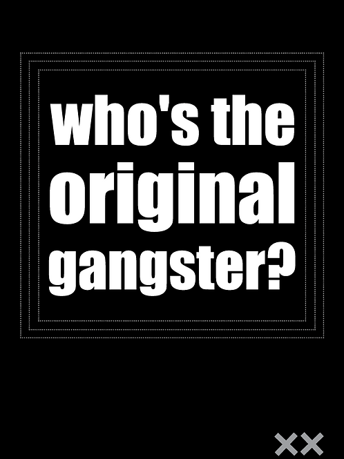 Who's the Original Gangster?