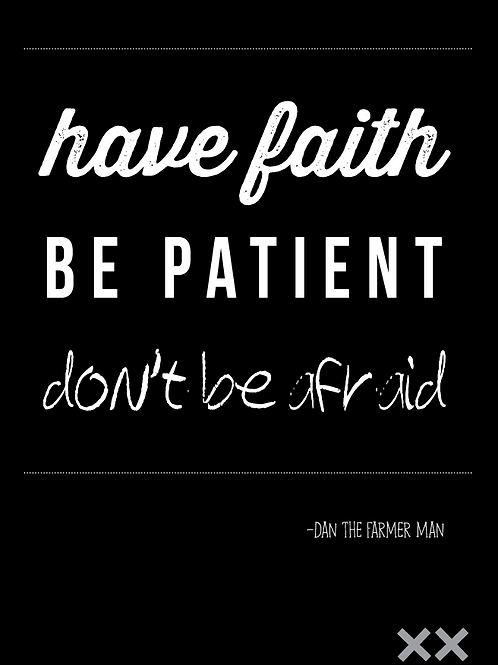 Have Faith Be Patient Don't Be Afraid
