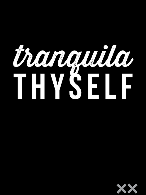 Tranquila Thyself