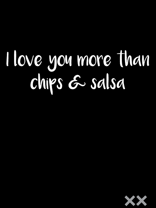 I Love You More than Chips & Salsa