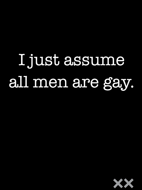 I Just Assume All Men Are Gay.