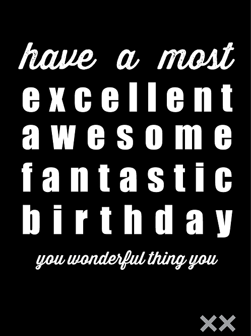 Have a Most Excellent Awesome Fantastic Birthday