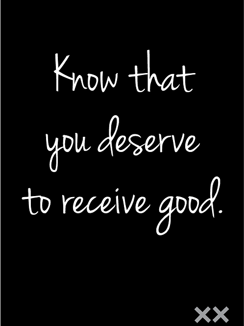 Know That You Deserve to Receive Good