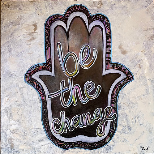 """Print of """"Be the Change"""""""