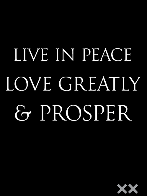 Live in Peace, Love Greatly, and Prosper