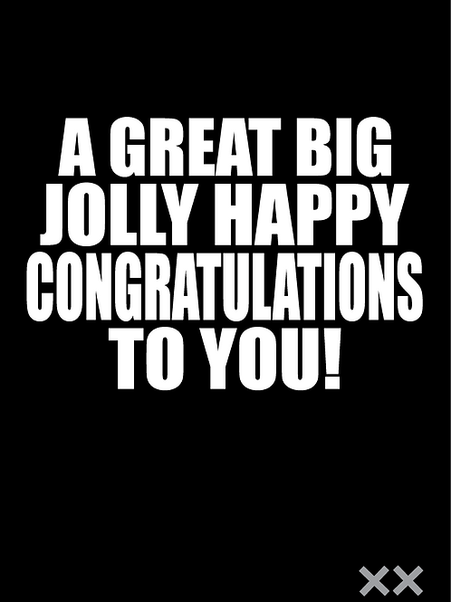 A Great Big Jolly Happy Congratulations to You