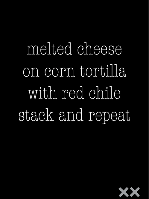 Melted Cheese on Corn Tortilla with Red Chile Stack and Repeat