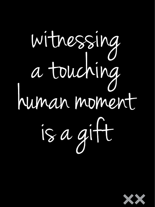 Witnessing a Touching Human Moment is a Gift