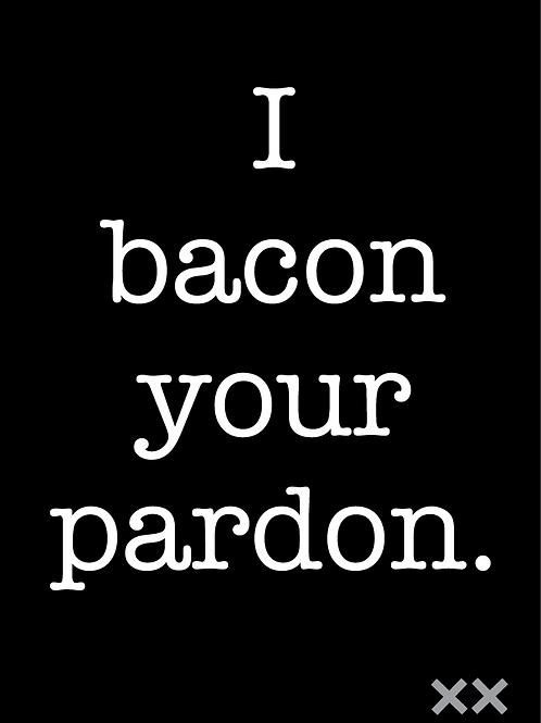 I Bacon Your Pardon