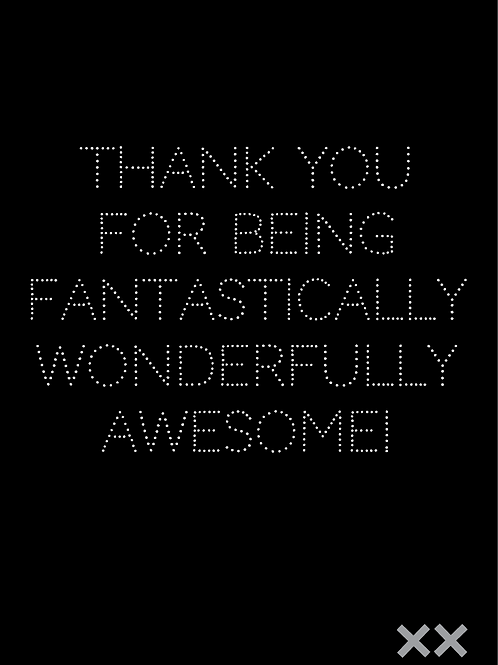 Thank You for Being Fantastically Wonderfully Awesome