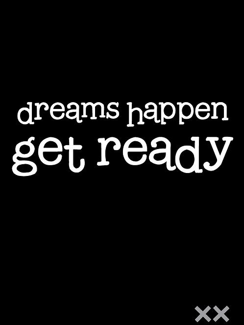 Dreams Happen Get Ready