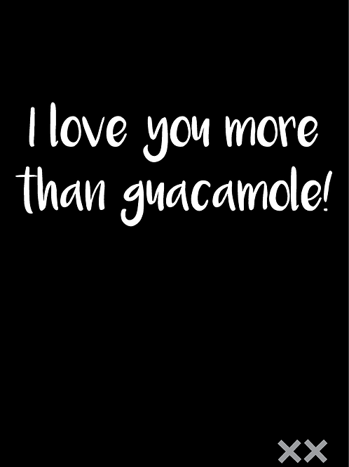 I Love You More than Guacamole!