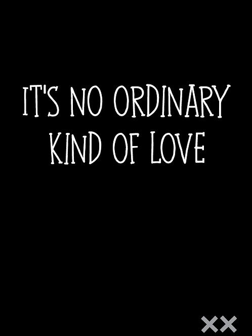 It's No Ordinary Kind of Love
