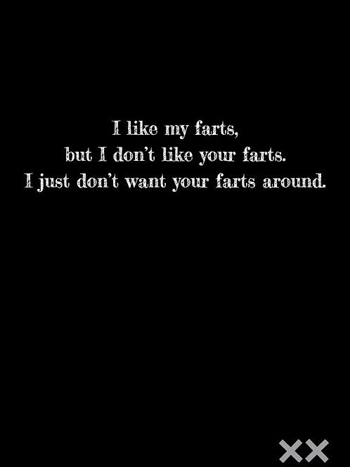 I Like My Farts but I Don't Like Your Farts. I Just Don't Want Your Farts Around
