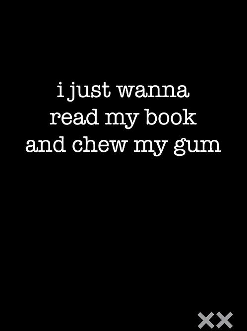 I Just Wanna Read My Book & Chew My Gum