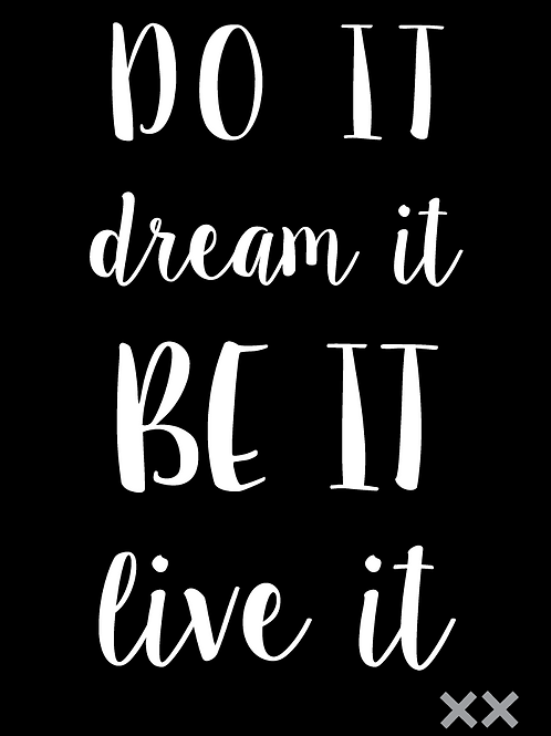 Do It Dream It Be It Live It